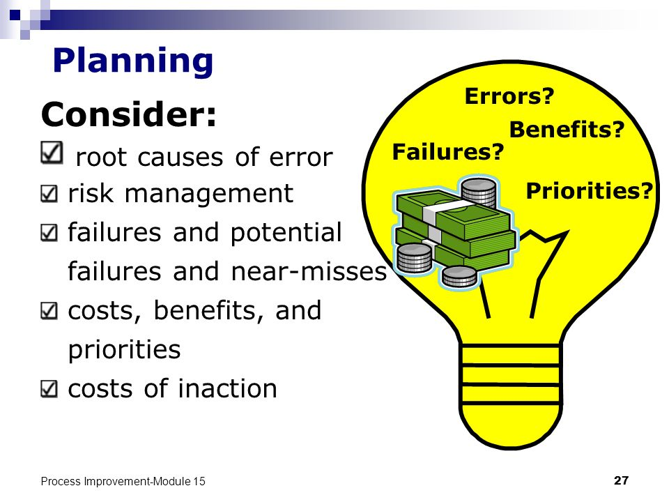 Planning Consider: root causes of error risk management