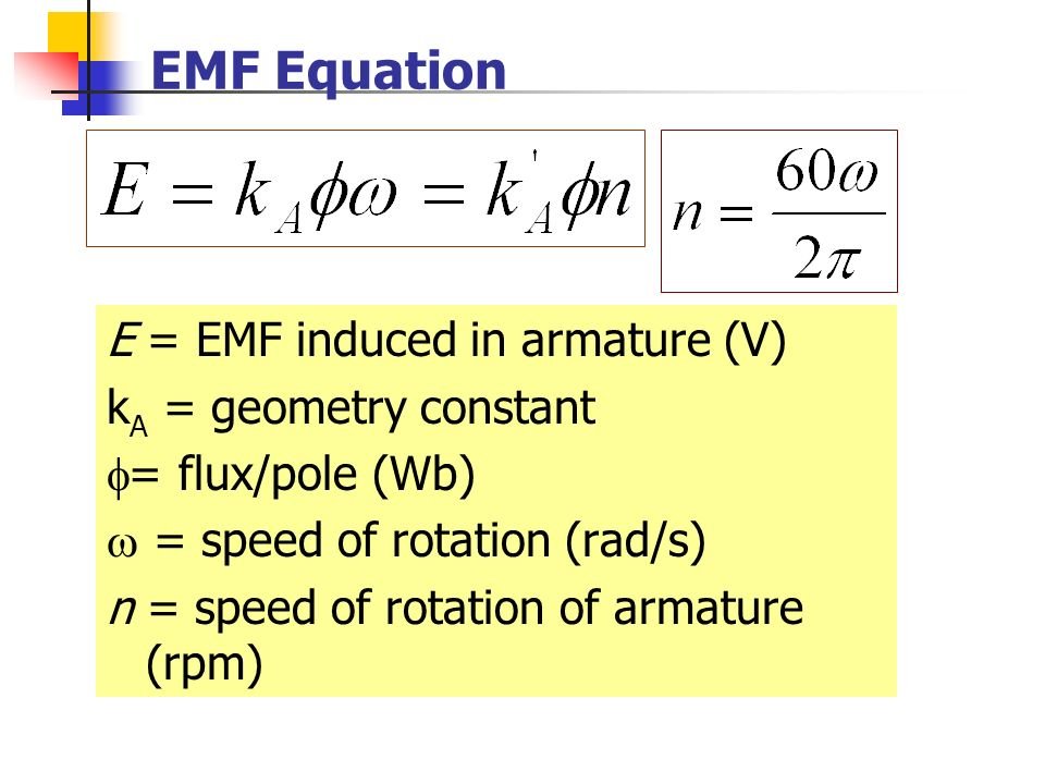 EMF Equation E = EMF induced in armature (V) kA = geometry constant