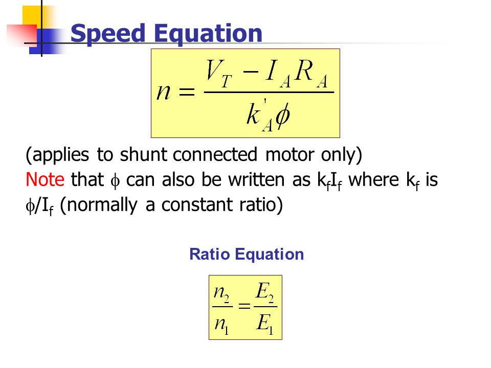 Speed Equation (applies to shunt connected motor only)