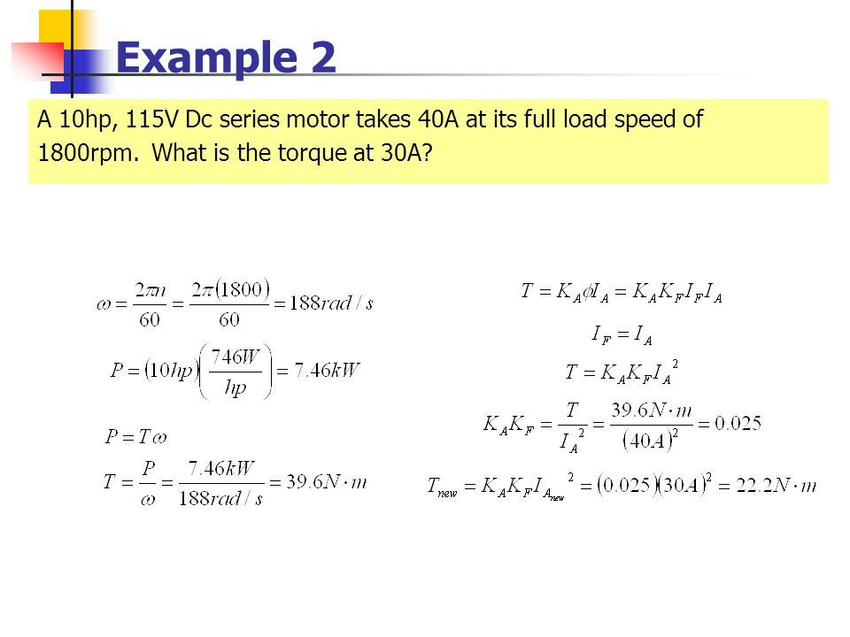 Example 2 A 10hp, 115V Dc series motor takes 40A at its full load speed of.