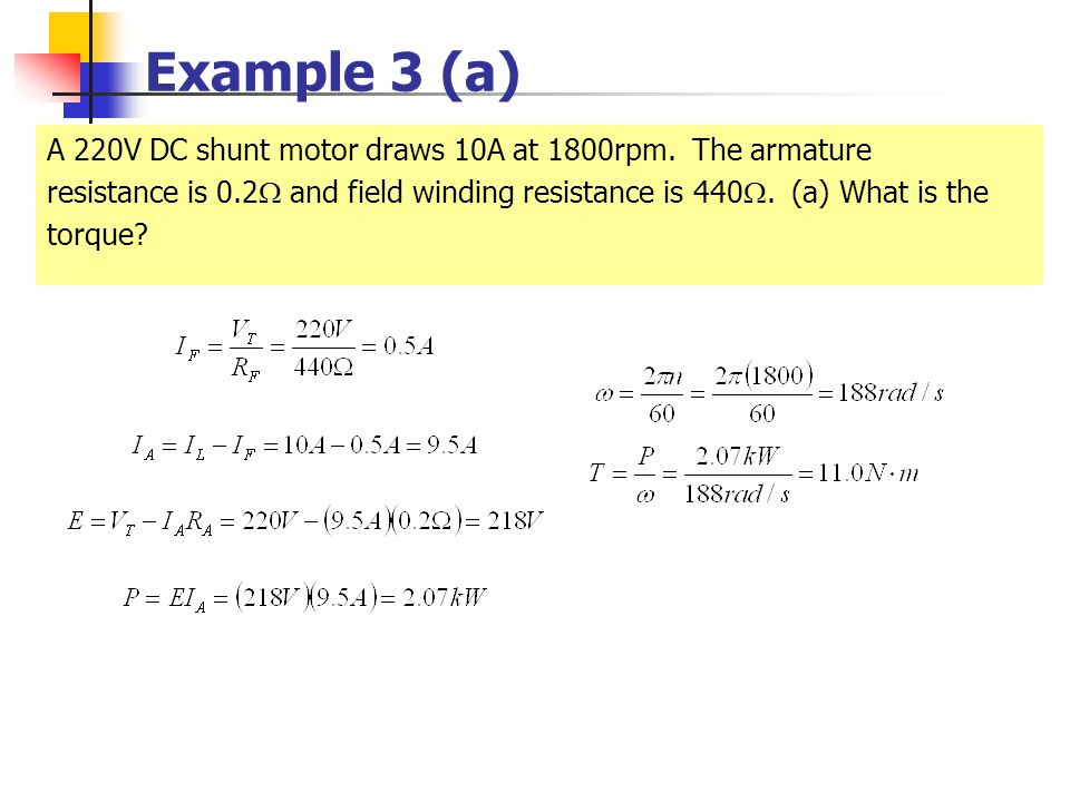 Example 3 (a) A 220V DC shunt motor draws 10A at 1800rpm. The armature