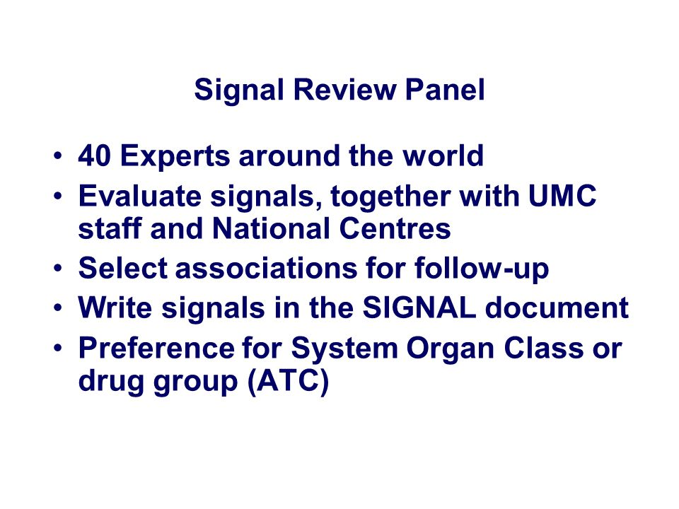 Signal Review Panel 40 Experts around the world. Evaluate signals, together with UMC staff and National Centres.