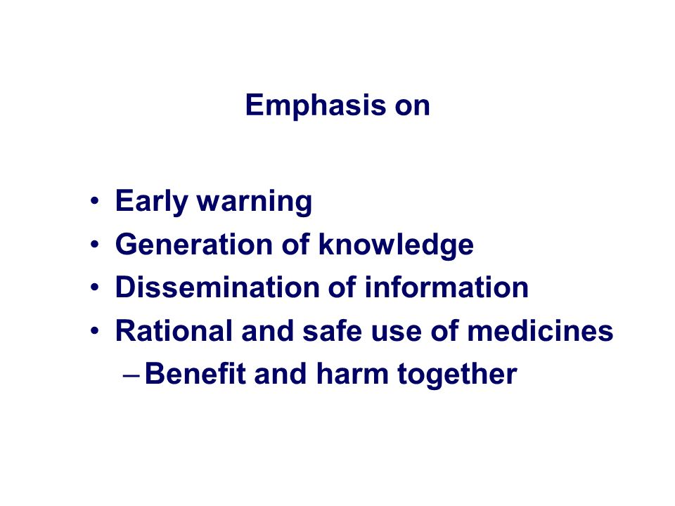 Emphasis on Early warning. Generation of knowledge. Dissemination of information. Rational and safe use of medicines.