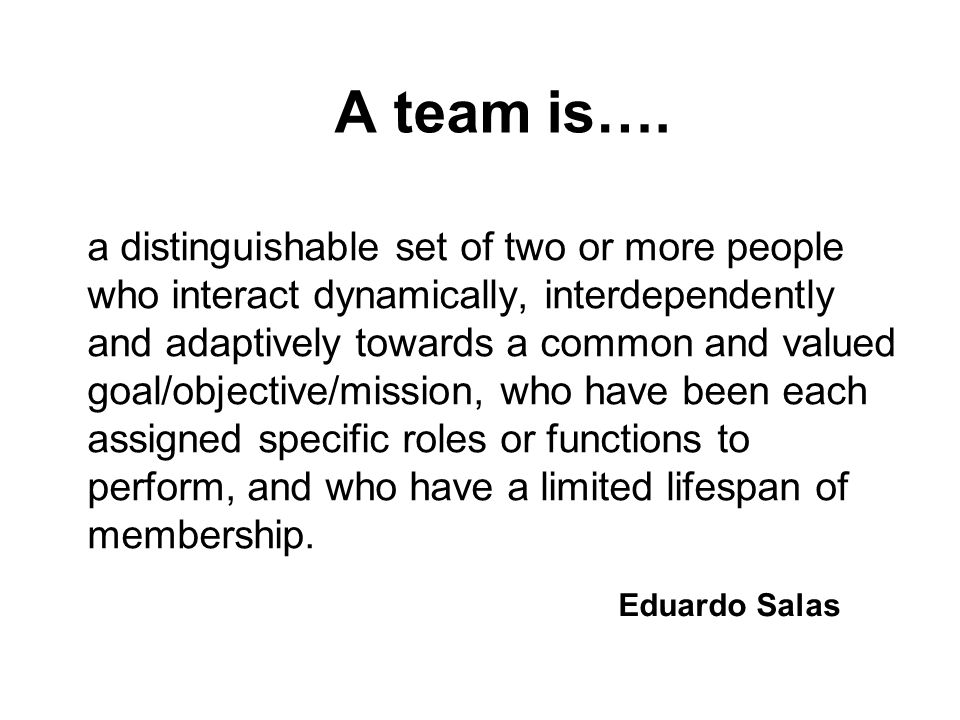 A team is….
