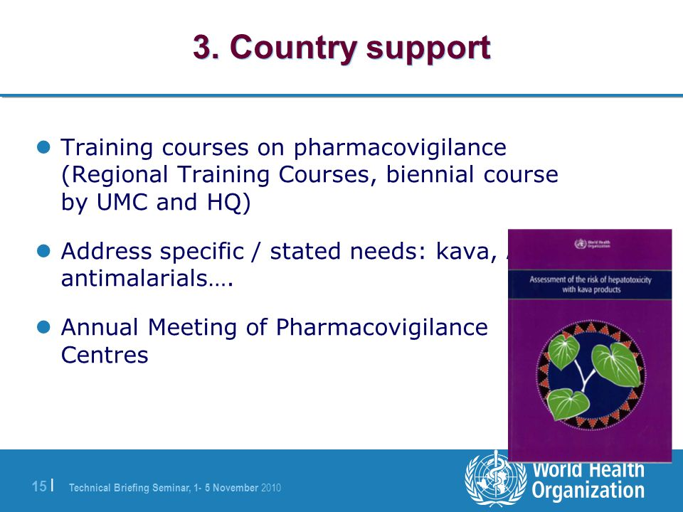 3. Country support Training courses on pharmacovigilance (Regional Training Courses, biennial course by UMC and HQ)