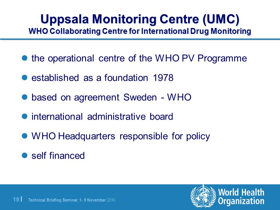 Uppsala Monitoring Centre (UMC) WHO Collaborating Centre for International Drug Monitoring