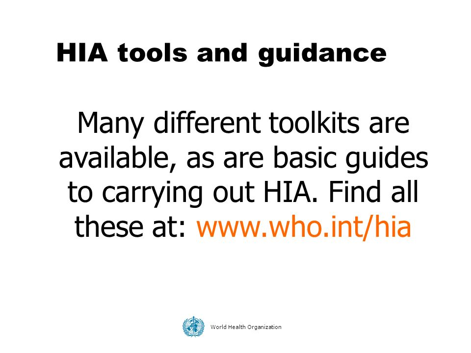 HIA tools and guidance Many different toolkits are available, as are basic guides to carrying out HIA.