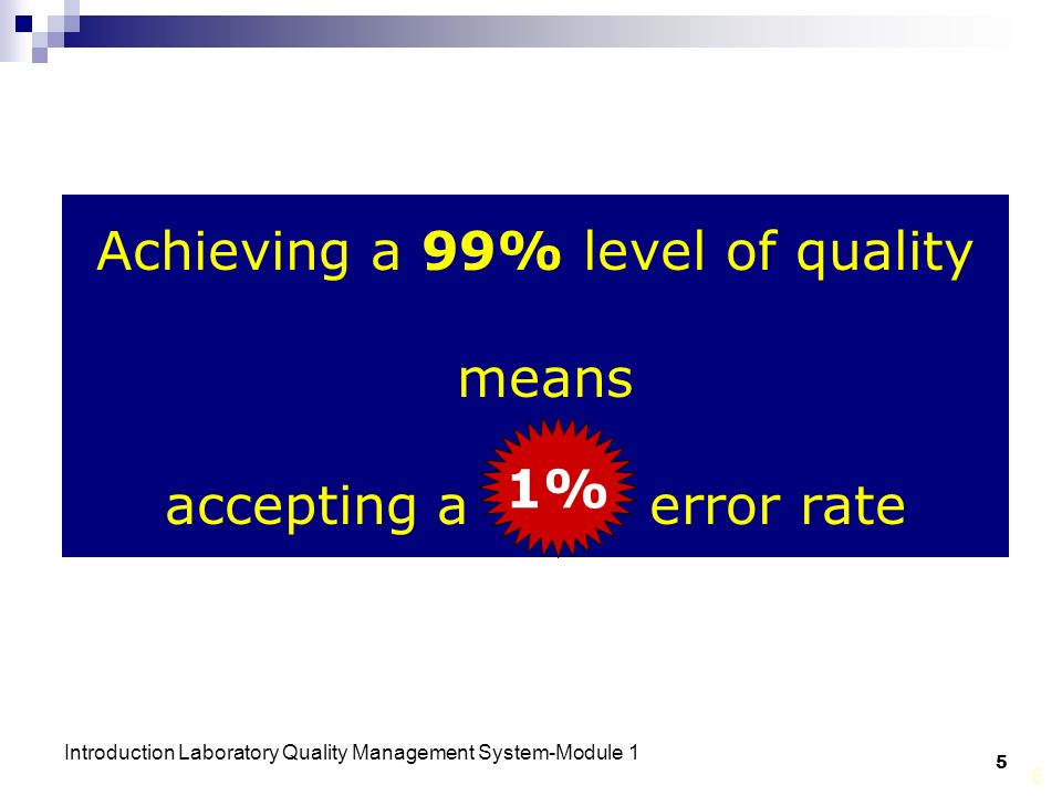 Achieving a 99% level of quality means accepting a 1% error rate