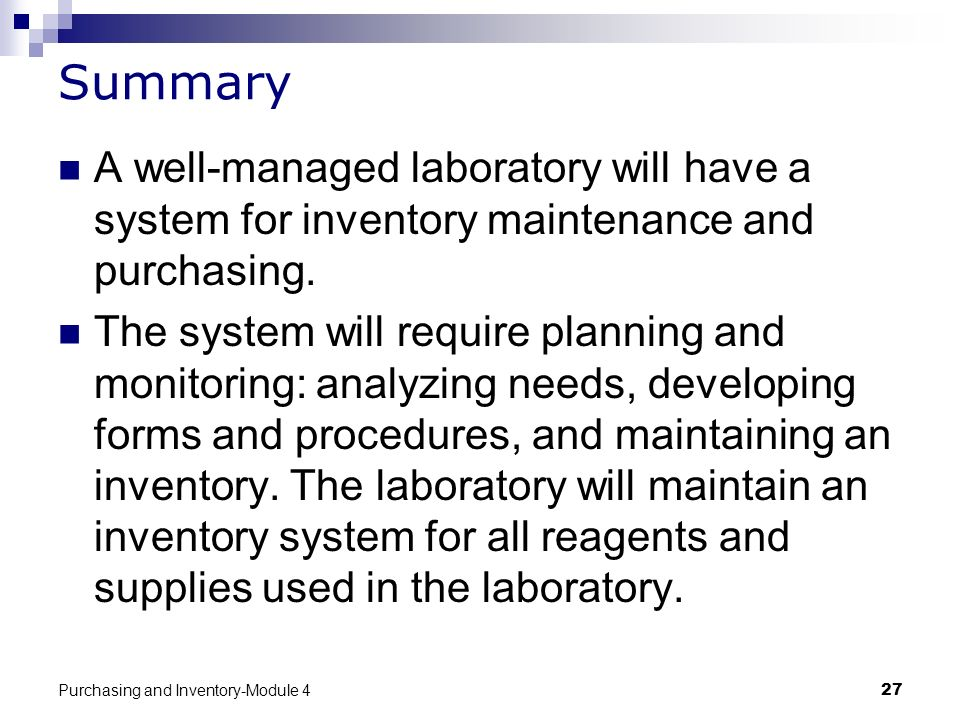 Summary A well-managed laboratory will have a system for inventory maintenance and purchasing.