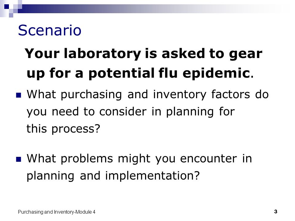 Scenario Your laboratory is asked to gear up for a potential flu epidemic.