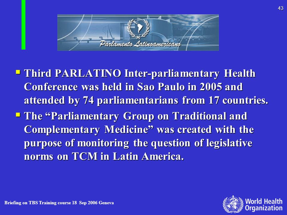 Third PARLATINO Inter-parliamentary Health Conference was held in Sao Paulo in 2005 and attended by 74 parliamentarians from 17 countries.