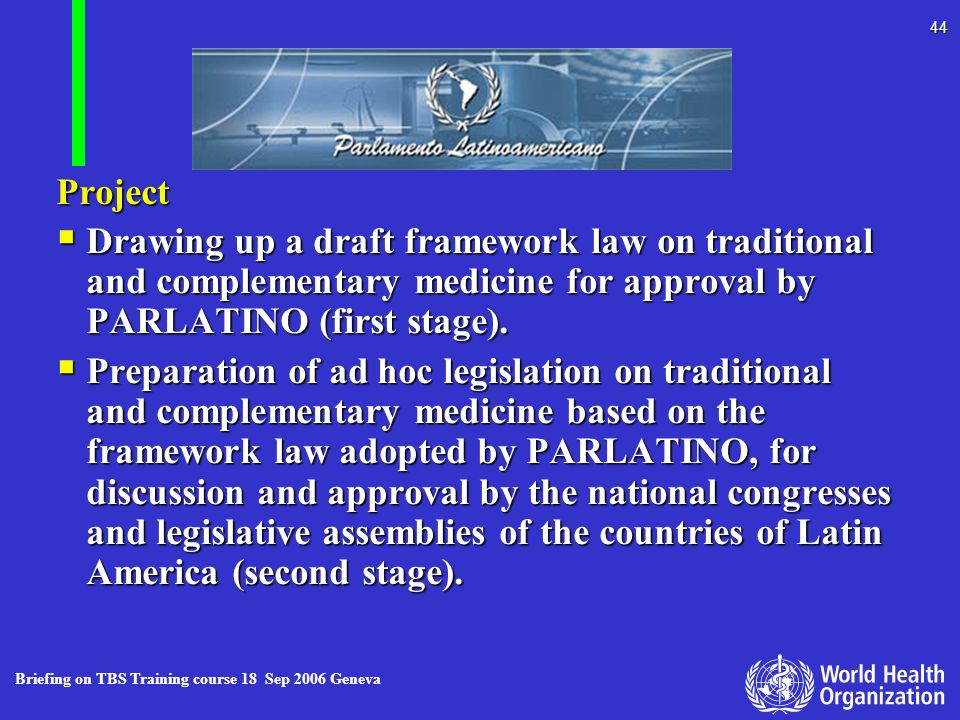Project Drawing up a draft framework law on traditional and complementary medicine for approval by PARLATINO (first stage).