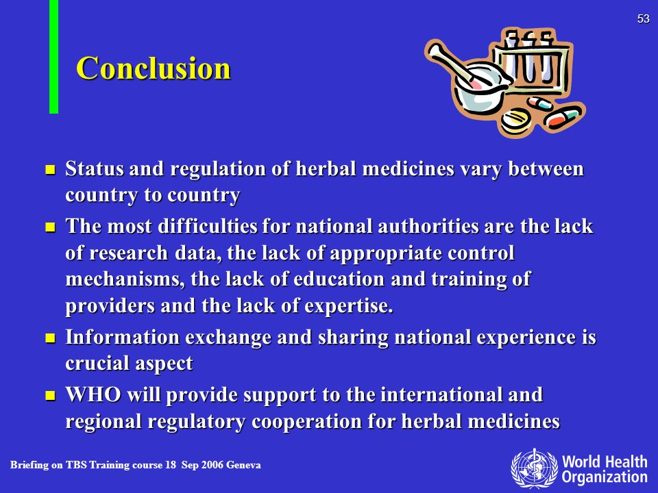 Conclusion Status and regulation of herbal medicines vary between country to country.