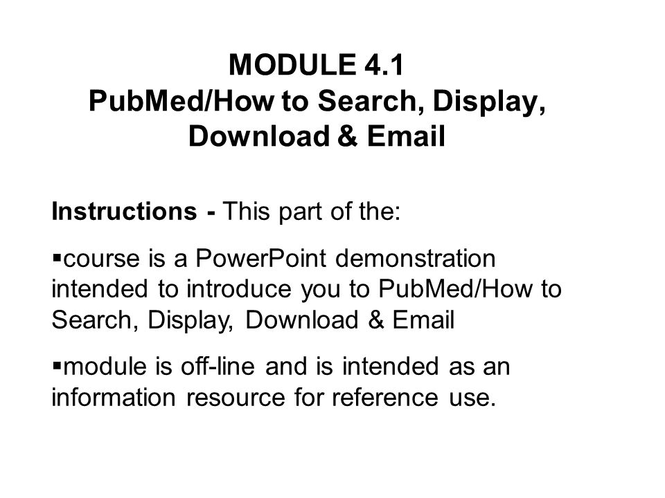 MODULE 4.1 PubMed/How to Search, Display, Download &