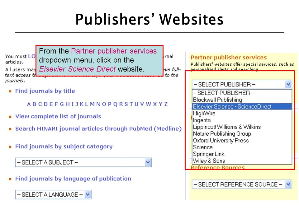 Publishers' Websites From the Partner publisher services dropdown menu, click on the Elsevier Science Direct website.