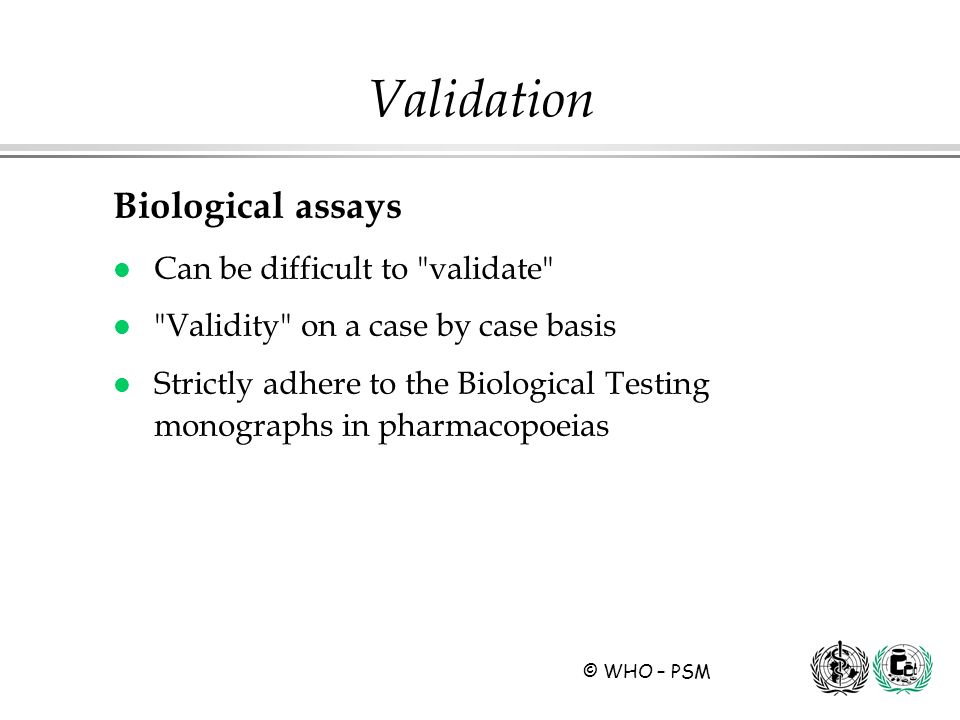 Validation Biological assays Can be difficult to validate