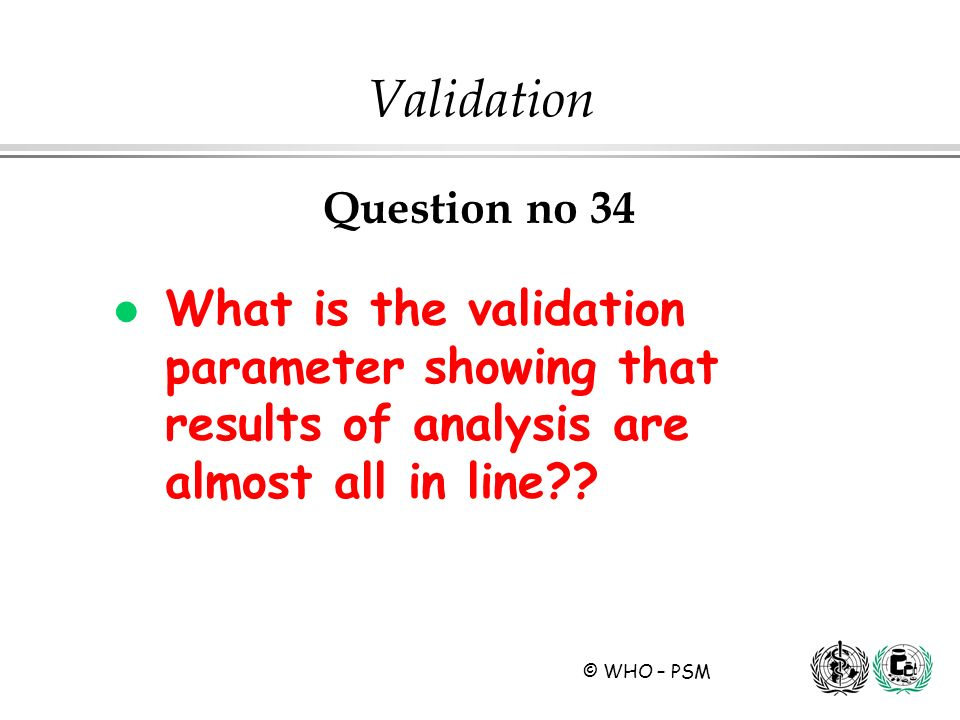 Validation Question no 34. What is the validation parameter showing that results of analysis are almost all in line