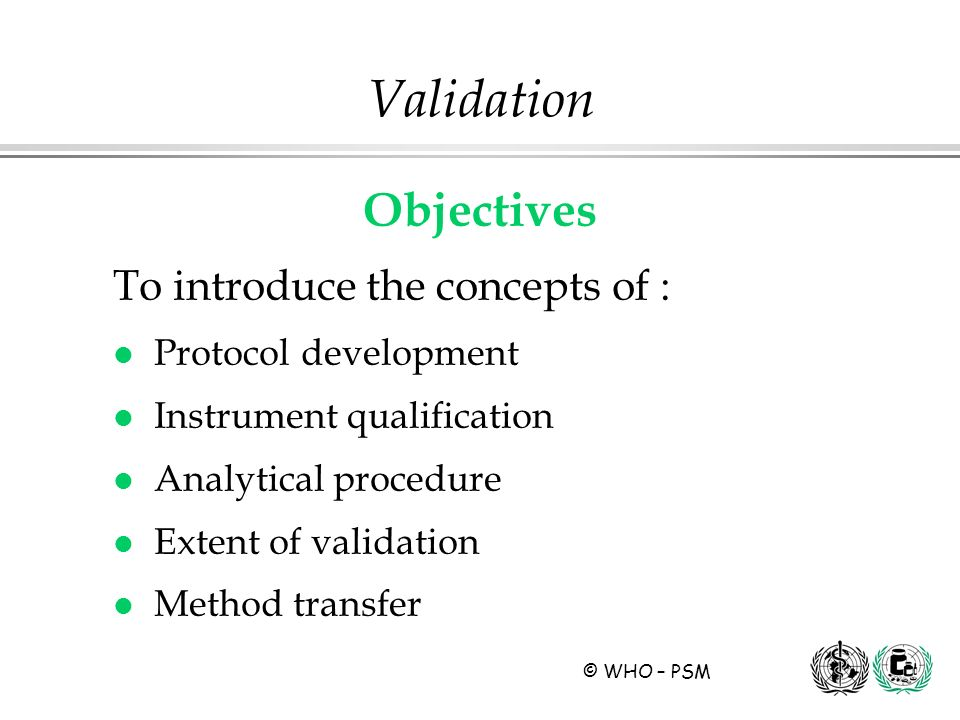 Validation Objectives To introduce the concepts of :