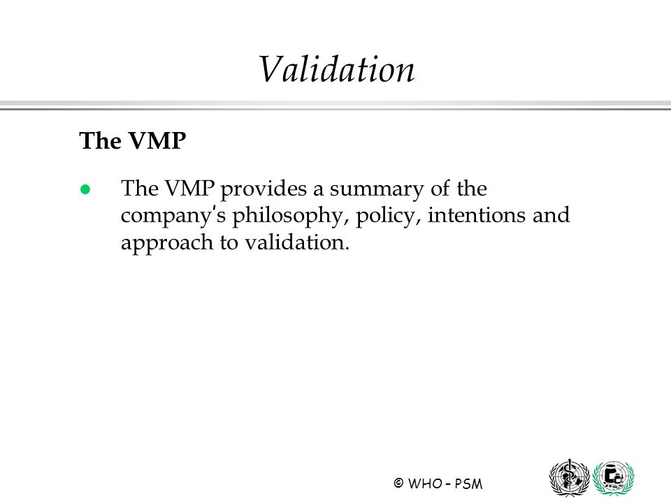 Validation The VMP. The VMP provides a summary of the company's philosophy, policy, intentions and approach to validation.
