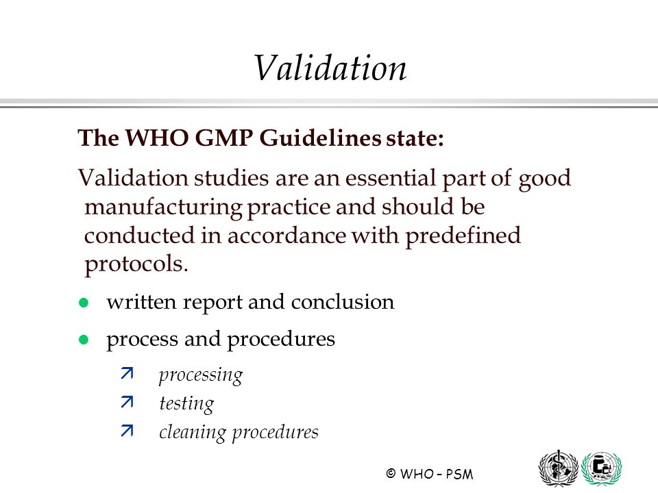 Validation The WHO GMP Guidelines state: