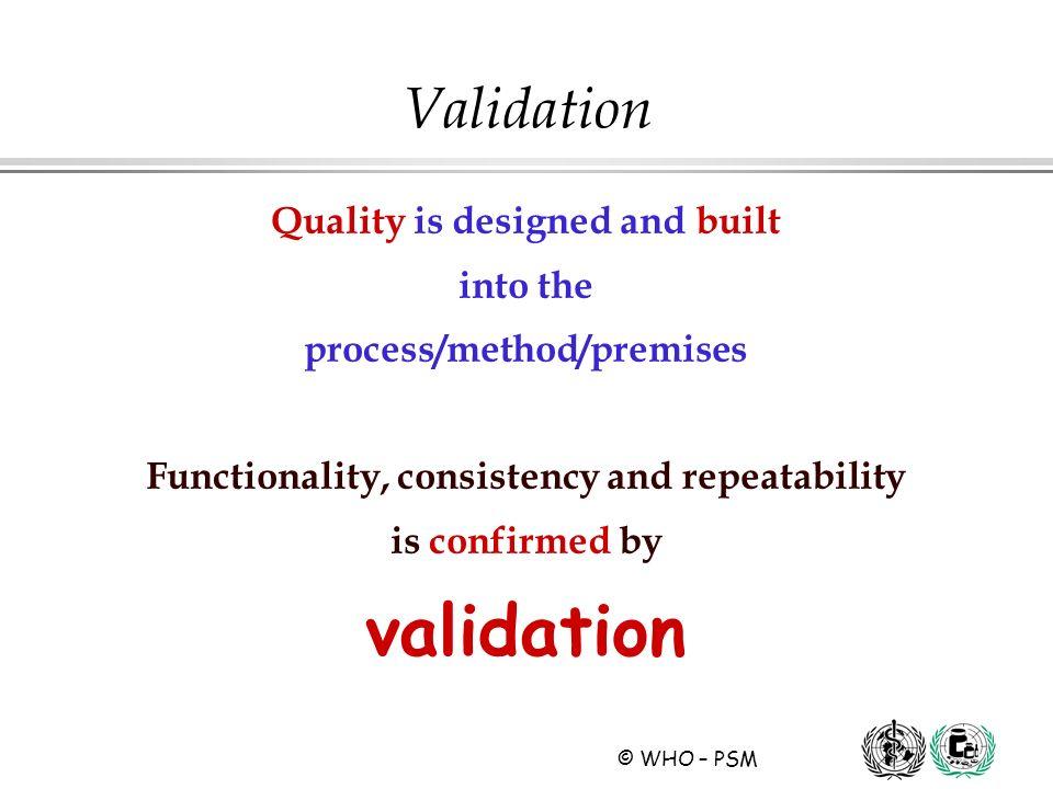 validation Validation Quality is designed and built into the