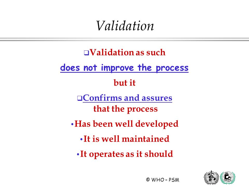 Validation Validation as such does not improve the process but it