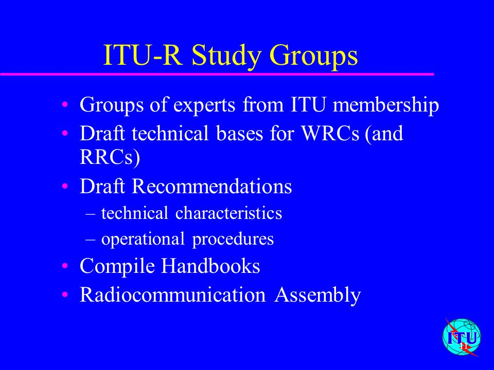 ITU-R Study Groups Groups of experts from ITU membership