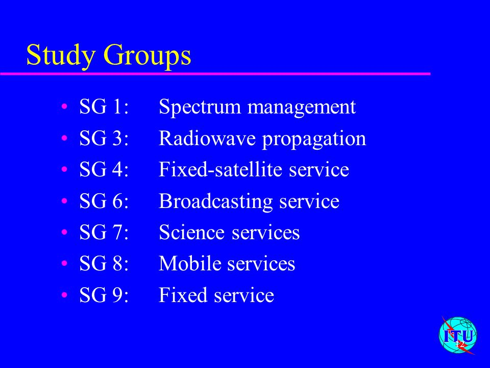 Study Groups SG 1: Spectrum management SG 3: Radiowave propagation