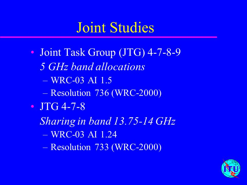 Joint Studies Joint Task Group (JTG) 4-7-8-9 5 GHz band allocations