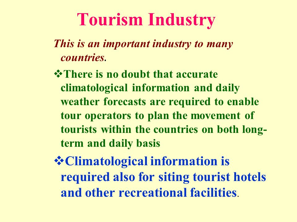 Tourism Industry This is an important industry to many countries.