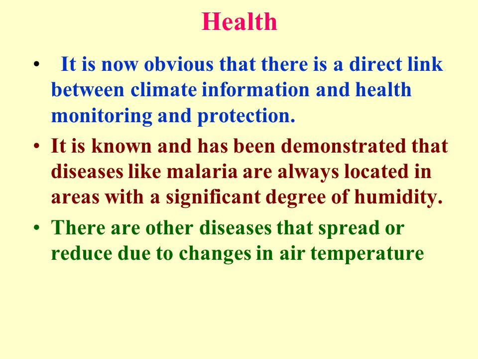 Health It is now obvious that there is a direct link between climate information and health monitoring and protection.
