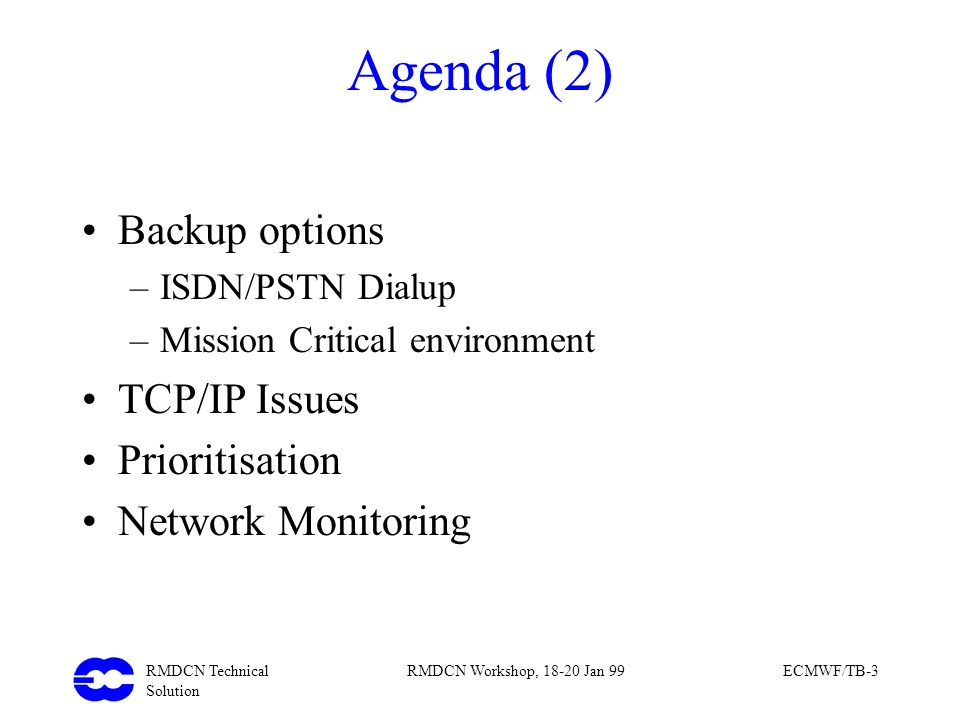 Agenda (2) Backup options TCP/IP Issues Prioritisation