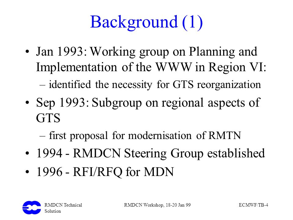 Background (1) Jan 1993: Working group on Planning and Implementation of the WWW in Region VI: identified the necessity for GTS reorganization.