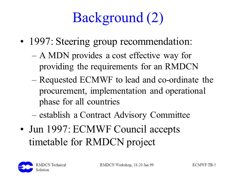 Background (2) 1997: Steering group recommendation: