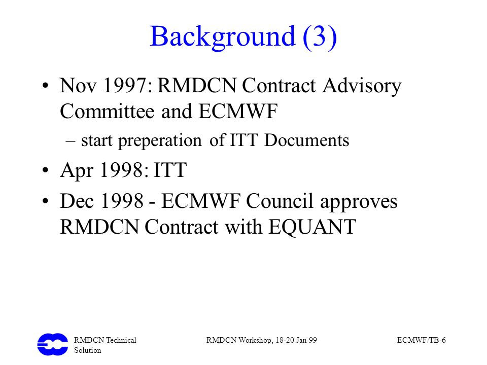 Background (3) Nov 1997: RMDCN Contract Advisory Committee and ECMWF