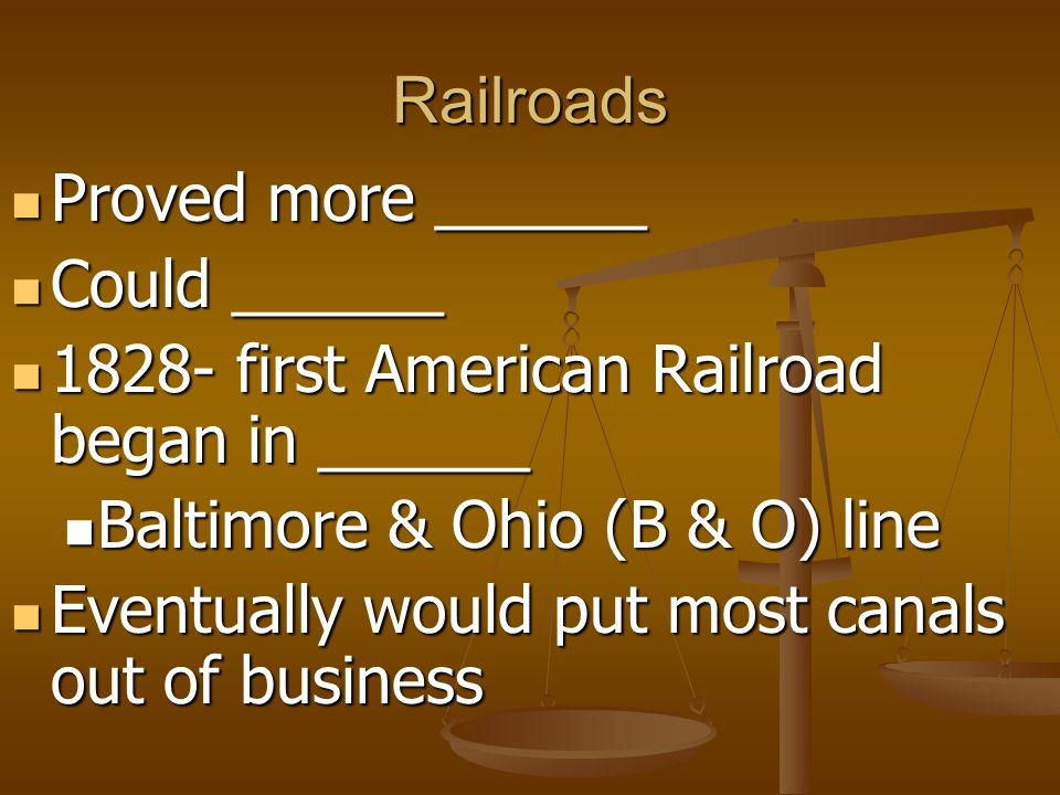 Railroads Proved more ______. Could ______ first American Railroad began in ______. Baltimore & Ohio (B & O) line.