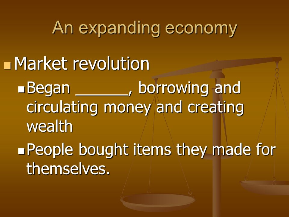 An expanding economy Market revolution