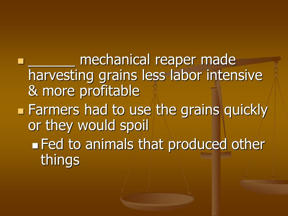 ______ mechanical reaper made harvesting grains less labor intensive & more profitable