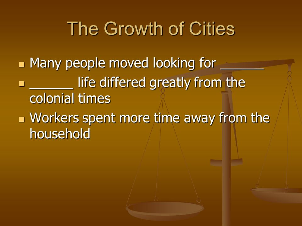 The Growth of Cities Many people moved looking for ______