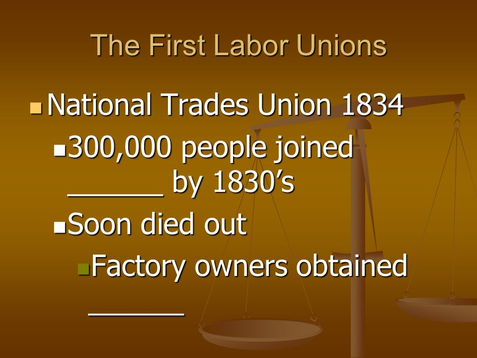 The First Labor Unions National Trades Union ,000 people joined ______ by 1830's. Soon died out.