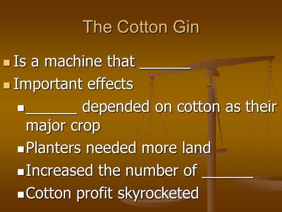 The Cotton Gin Is a machine that ______ Important effects