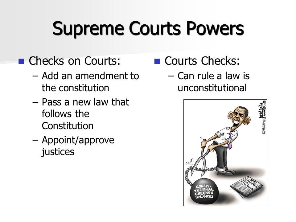 Supreme Courts Powers Checks on Courts: Courts Checks:
