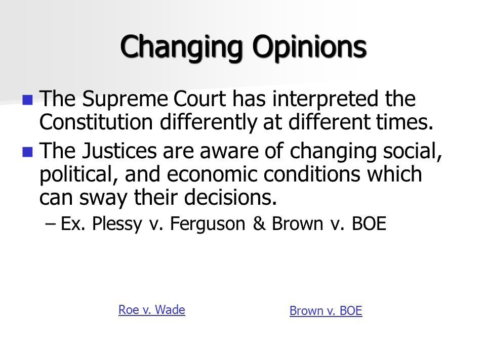 Changing Opinions The Supreme Court has interpreted the Constitution differently at different times.