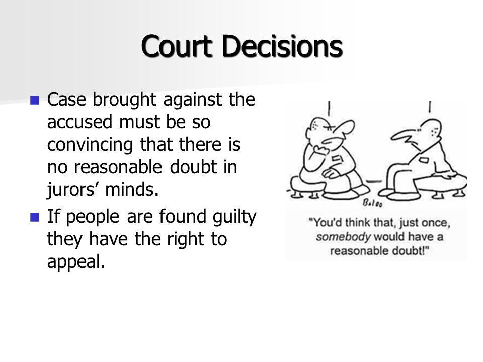 Court Decisions Case brought against the accused must be so convincing that there is no reasonable doubt in jurors' minds.