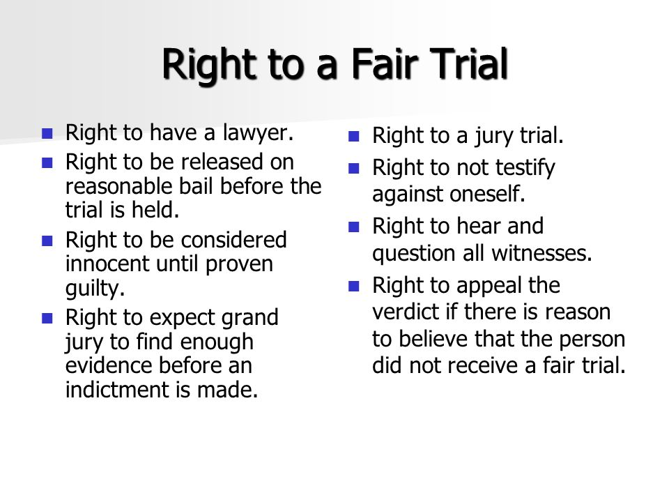 Right to a Fair Trial Right to have a lawyer.