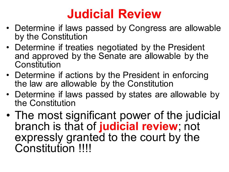 Judicial Review Determine if laws passed by Congress are allowable by the Constitution.