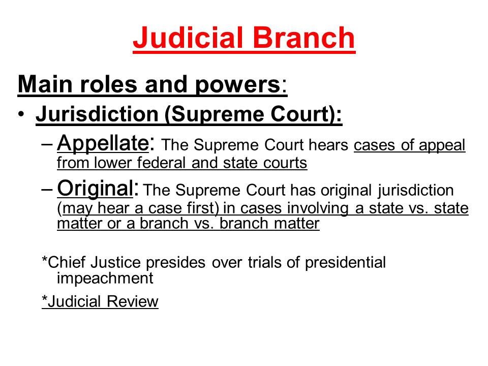Judicial Branch Main roles and powers: Jurisdiction (Supreme Court):