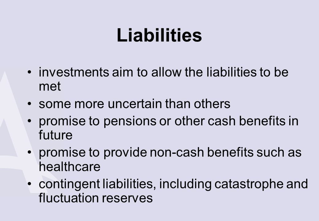 Liabilities investments aim to allow the liabilities to be met