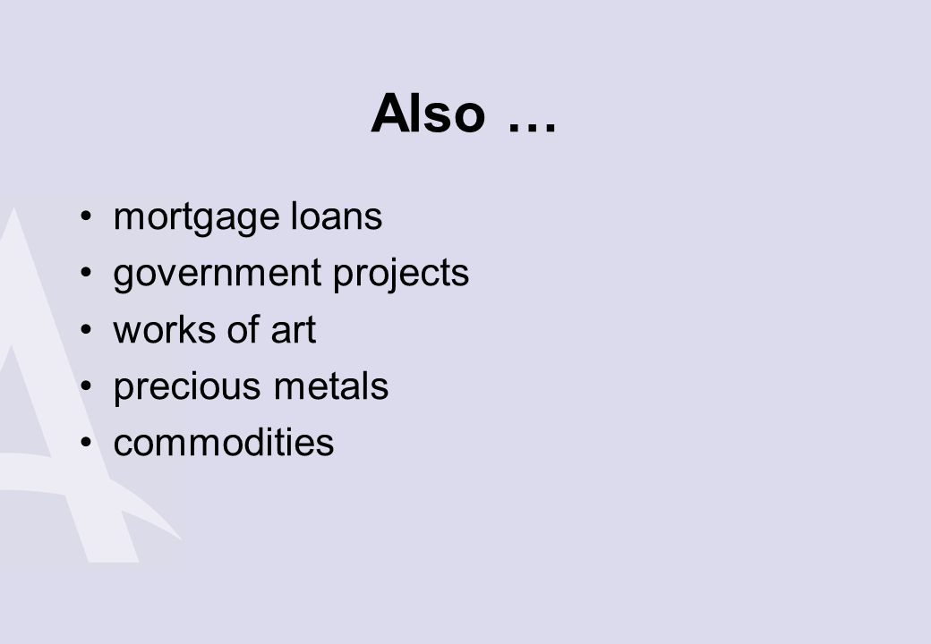 Also … mortgage loans government projects works of art precious metals
