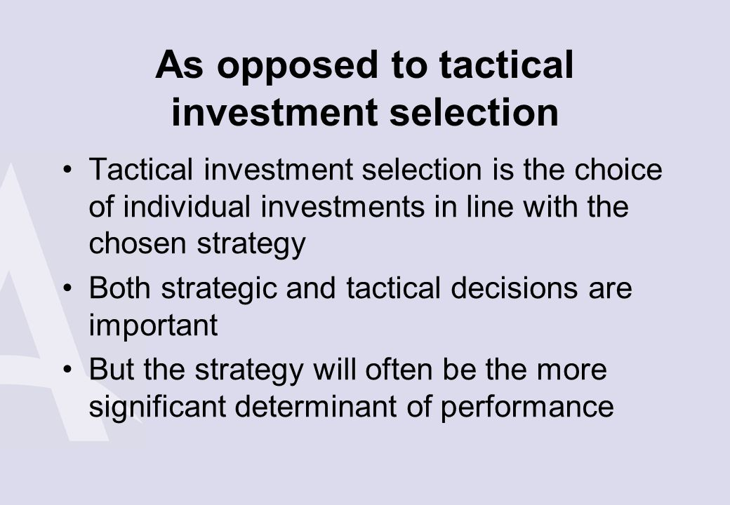 As opposed to tactical investment selection